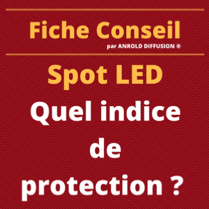 Spot LED : Quel Indice de Protection (IP) ?