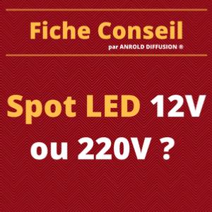 Spot LED 12V ou 220V ? Quel Spot Choisir ?